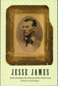 Jesse James The Best Writings On The Nortorious Outlaw