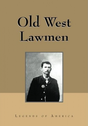 Old West Lawmen by Kathy Weiser and Legends of America (Print Version)