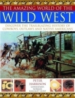 The Amazing World of the Wild West by Peter Harrison
