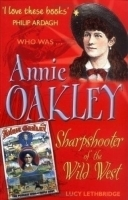 Annie Oakley: Sharpshooter of the Wild West by Lucy Lethbridge