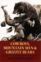 Cowboys, Mountain Men & Grizzly Bears, by Matthew P. Mayo