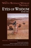 Eyes of Wisdom- Book One (White Buffalo Woman Trilogy) by Heyoka Merrifield