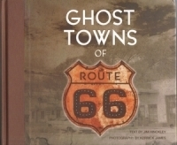 Ghost Towns of Route 66, by Jim Hinckley and Kerrick James