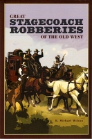 Great Stagecoach Robberies of the Old West, by R. Michael Wilson