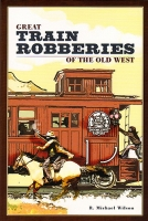Great Train Robberies of the Old West, by R.  Michael Wilson
