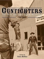 Gunfighters (The Outlaws and Their Weapons) by Chris McNab