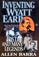 Inventing Wyatt Earp - His Life and Many Legends, by Allen Barra