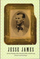 Jesse James (The Best Writings on the Nortorious Outlaw and His Gangs) by Harold Dellinger