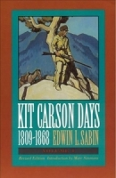 Kit Carson Days 1809-1868: Adventures in the Path of Empire, Volume I by Edwin L. Sabin
