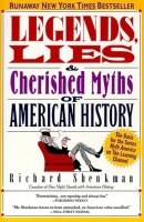 Legends and Lies and Cherished Myths of American History by Richard Shenkman