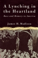 A Lynching in the Heartland-Race and Memory in America by James H. Madison