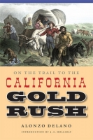On The Trail to the California Gold Rush by Alonzo Delano