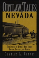 Outlaw Tales of Nevada by Charles L. Convis