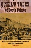 Outlaw Tales of South Dakota by Tom Griffith