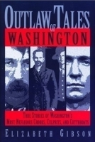 Outlaw Tales of Washington by Elizabeth Gibson