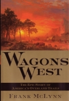 Wagons West-The Epic Story of America's Overland Trails by Frank McLynn (Hardback)