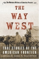 Way West, The (True Stories of the American Frontier) - edited  by James A. Crutchfied (Hardcover)