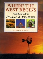 Where the West Begins - America's Plains and Prairies by Karen Kent
