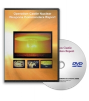 Operation Castle Thermonuclear Weapons Testing Commanders Report DVD