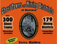 Ghost Towns and Mining Districts of Montana, by Terry Halden