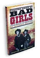 Bedside Book of Bad Girls (Outlaw Women of the American West)
