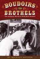 Boudoirs to Brothels (The Intimate World of Wild West Women)