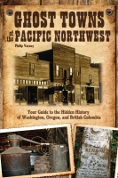 Ghost Towns of the Pacific Northwest by Philip Varney