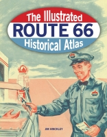 The Illustrated Route 66 Historical Atlas, by Jim Hinckley