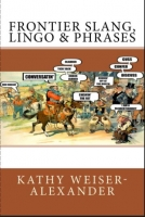 Frontier Slang, Lingo & Phrases by Kathy Weiser-Alexander and Legends of America (Signed)