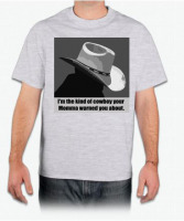 I'm the kind of cowboy your Momma warned you about T-Shirt