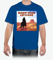 Screw Work Let's Ride T-Shirt