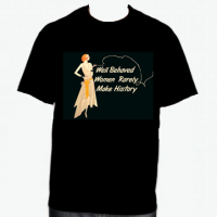 Well Behaved Women Rarely Make History (Flapper Girl) T-Shirt