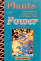 Plants of Power - Native American Ceremony & the Use of Sacred Plants (Revised Edition)